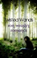 Twisted Wands (Ron Weasley Romance) by vboudreau