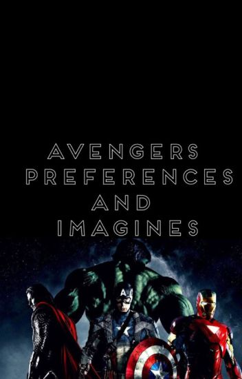Avengers Preferences and Imagines (Requests Closed)