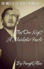 That One Night (MarkiplierxReader)(#Watty2017) by FangirlAlexx