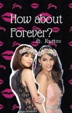 How about Forever? by glaizareduxx