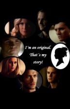 I'm an original. That's my story! (Vampire Diaries, Original Family, Mikaelson) by NicoleMikaelson