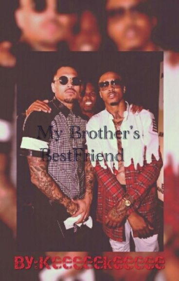 My Brother's Befriend (August Alsina Love Story)EDITING