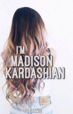 i'm madison kardashian : a khloé kardashian story by voidjcap