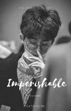[FIN] IMPERISHABLE by eatgirl98