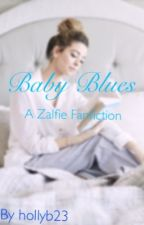 Baby Blues | A Zalfie FanFiction by hollyb23