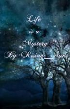 Life is a Mystery by Rising__Sun