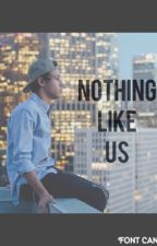 Nothing like us  (Cash, CameronxNash)  Book #2 by YourEverything15