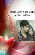 Don't leave me Baby !! by RacceliaMaria29