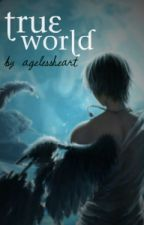 True World by AgelessHeart