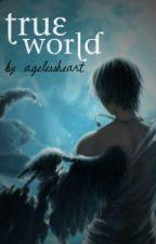 True World by AgelessHeart