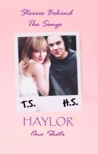 Stories Behind The Songs [HAYLOR One Shots] by JiJixx