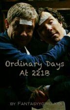 Ordinary Days At 221B by FantasyyGirlxxx