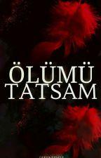 ÖLÜMÜ TATSAM #wattys2017 by zynpsl
