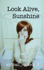 Look Alive, Sunshine (Wattys 2015) by emilyg_9