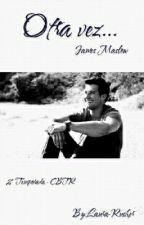 Otra vez... (James Maslow y tú)- 2° Temporada CBTR by Laura-Rusher