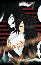 Mi vida piscopata ( jeff the killer y tu) by rocio_de_bonnie