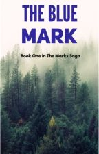 The Marks Saga: The Blue Mark (Book One) by KaylaAlexisW