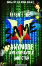 It Isn't The Same Anymore- VenturianTale Fanficton [Tales Trilogy Book 2] by MoonlightDragon