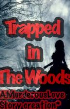 Trapped in the Woods by AMurderousLoveStory