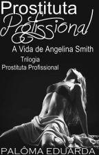 Prostituta Profissional - A Vida de Angelina Smith by _palomaeduarda