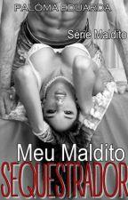 Meu Maldito Sequestrador by _palomaeduarda