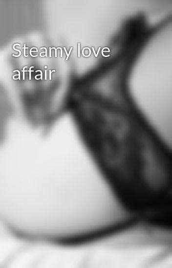 Steamy love affair