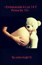 ~Embarazada A Los 14 y prima de 1D~ by selenitajb19