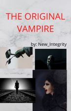 The Original Vampire ✔| COMPLETED | by New_Integrity