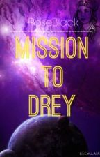 Mission To Drey by RoseElizabethBlack