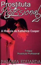 Prostituta Profissional 2 - A História de Katherine Cooper by _palomaeduarda