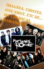 Imagina, Chistes, One-Shot, etc de... MY CHEMICAL ROMANCE!!! by MajoChanPark