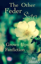 The other Feder sister  (a grown ups fanfiction) by JDSTD13
