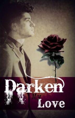 Darken My Love ~ Zayn Fanfiction by 1DAreMyWholeLife