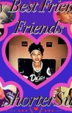 My Best Friend's Friends {CANCELED} by ShorterSwag