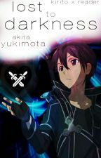 Lost to Darkness (Kirito X Reader) by AkitaYukimota
