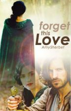 Forget This Love by silverlined_clouds