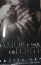 O amor é para os fortes by Monica2153