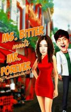 Ms. BITTER meets Mr. FOREVER [ Completed ] by frustratedwriter1823