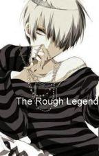 The Rough Legend (yaoi) by KatieHartx