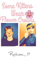Some Kittens Wear Flower Crowns *Vikklan* by rochiimc_17