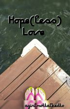 Hope(less) Love by agirlnottalkedto