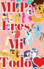 MLP:Eres Mi Todo by FeRnandaPines777