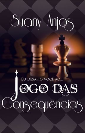 Jogo das Consequências - ( COMPLETO) by SuanyAnjos
