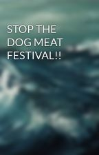 STOP THE DOG MEAT FESTIVAL!! by BudgieLover845