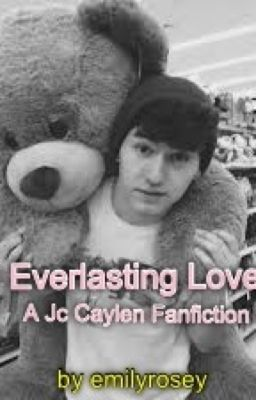 Everlasting Love (A Jc Caylen Fanfiction)