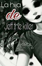 La hija de Jeff the Killer ~TERMINADA~  by C_oraline