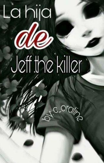 La hija de Jeff the Killer ~TERMINADA~