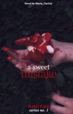 A Sweet Mistake (Hard Fall Series#1) #Wattys2017 by Maria_CarCat