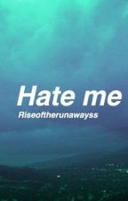 Hate Me (Who Are You Now Sequel) {boyxboy} by riseoftherunawayss