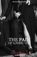 The Pain Of Loving You (Great Bachelor Series #4) #Wattys2017 by Maria_CarCat